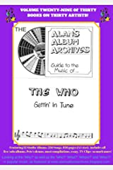 The Alan's Album Archives Guide To The Music Of...The Who: 'Gettin' In Tune' Kindle Edition