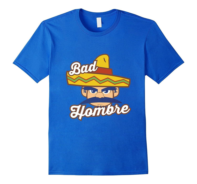 Bad Hombre T Shirt - Nasty Woman - Trump - Clinton --BN