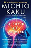 The Future of the Mind: The Scientific Quest to
