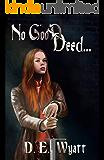 No Good Deed... (The Adventures of Elsabeth Soesten Book 1)
