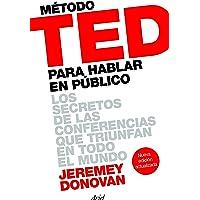 Método TED para hablar en público: Los secretos de las conferencias que triunfan en todo el mundo (Ariel)