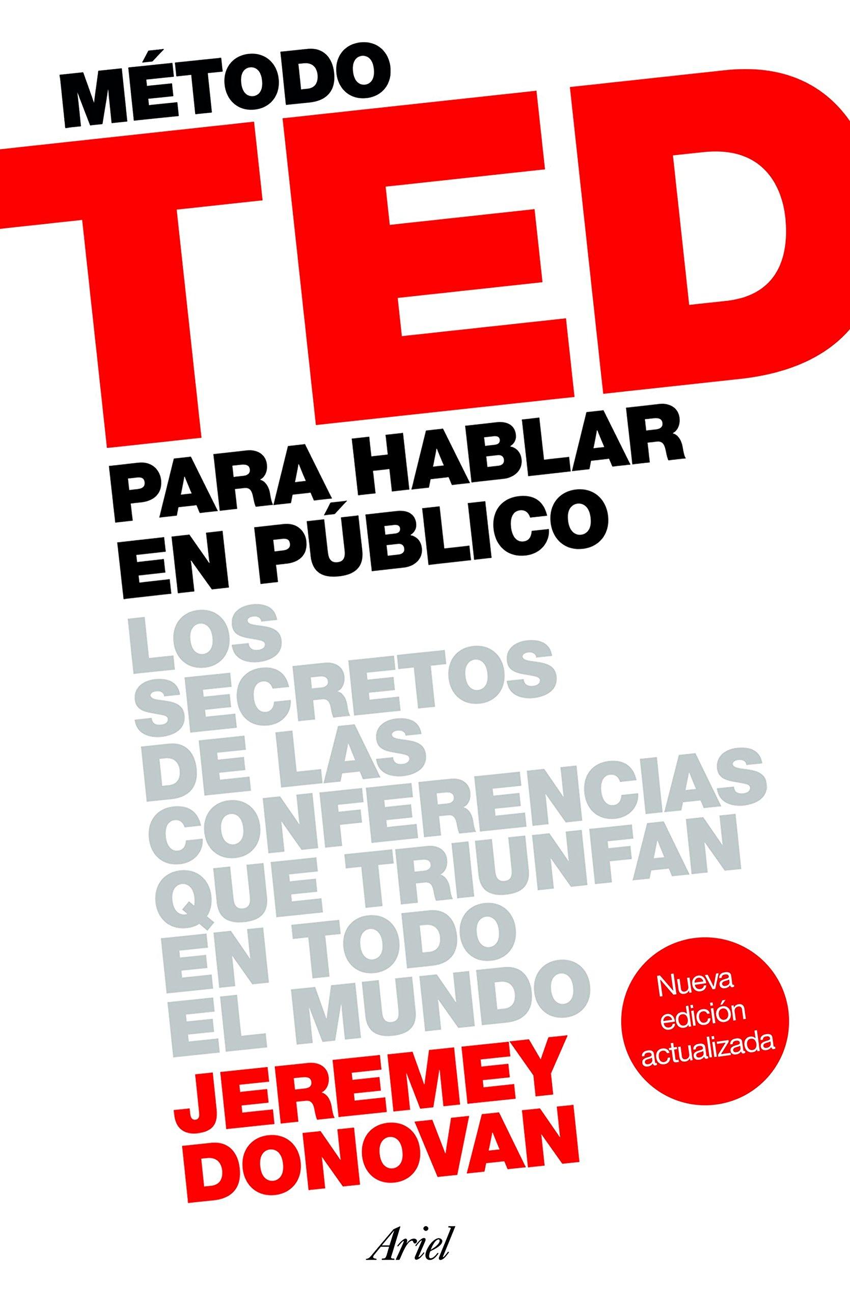 Método TED para hablar en público : los secretos de las conferencias que triunfan en todo el mundo (Ariel)