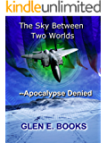 The Sky Between Two Worlds: Apocalypse Denied (The Sky Between Two Worlds--Robot Ascension Book 3)