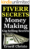 Fiverr Secrets: Money Making Gig Selling Secrets (Fiverr.com Books, Make Money With  Fiverr Gigs, Ideas, Tips, SEO Book 2)