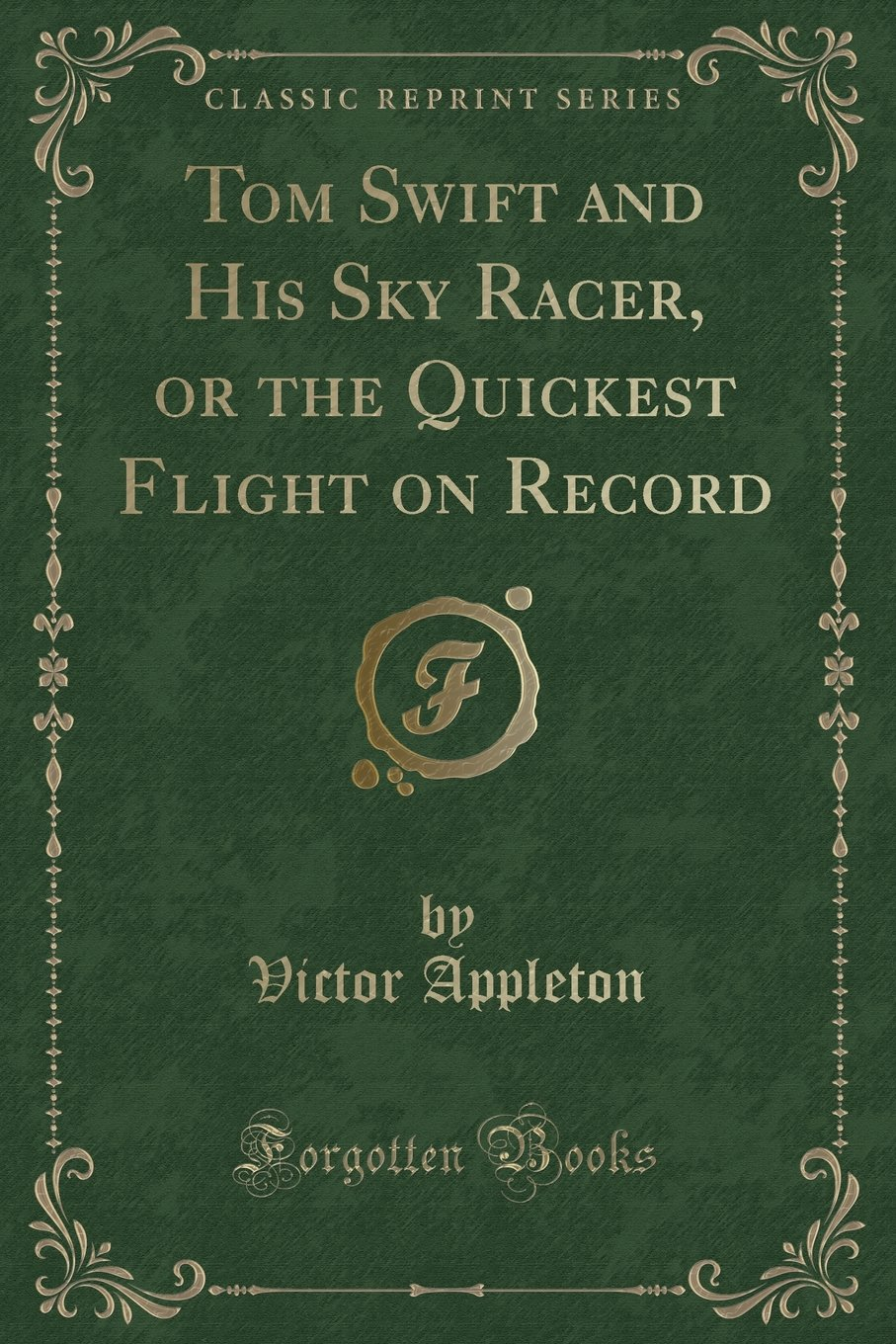 Tom Swift and His Sky Racer, or the Quickest Flight on Record (Classic Reprint) pdf epub