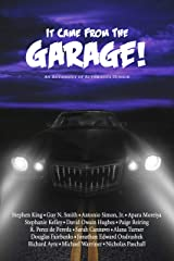 It Came From The Garage!: An Anthology of Automotive Horror Kindle Edition