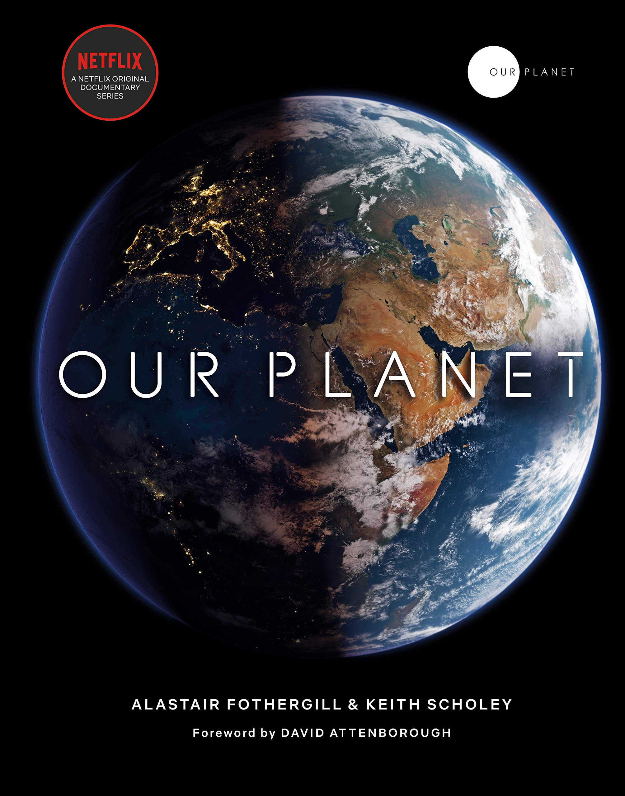 Our Planet: The official companion to the ground-breaking Netflix original  Attenborough series with a special foreword by David Attenborough:  Amazon.co.uk: Fothergill, Alastair, Scholey, Keith, Pearce, Fred,  Attenborough, David: 9780593079768: Books