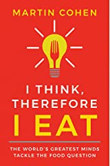 I Think Therefore I Eat: The World's Greatest Minds Tackle the Food Question Kindle Edition