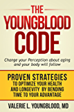 The Youngblood Code: Change your perception about aging and your body will follow