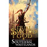 Dual Sword God: Book 6: The Journey to the Southern Wastelands