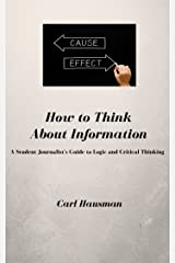 How to Think About Information: A Student Journalist's Guide to Logic and Critical Thinking Kindle Edition