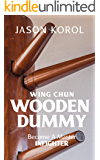 Wing Chun Wooden Dummy: Become a Master Infighter