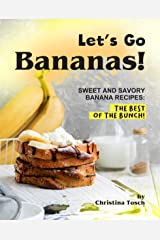 Let's Go Bananas!: Sweet and Savory Banana Recipes: The Best of the Bunch! Kindle Edition