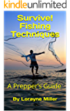 Survive! Fishing Techniques : A Prepper's Guide