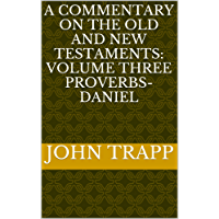 A Commentary On The Old and New Testaments:  Volume Three Proverbs-Daniel