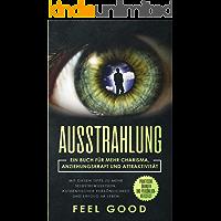 Ausstrahlung: Ein Buch für mehr Charisma, Anziehungskraft und Attraktivität - Mit diesen Tipps zu mehr Selbstbewusstsein, authentischer Persönlichkeit ... im Leben: Persönlichkeitstest & Praxis