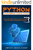 PYTHON PROGRAMMING CRASH COURSE: HOW TO LEARN PYTHON FAST AND IN THE BEST WAY BY COMBINING THEORY WITH EXERCISES ON…