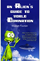 An Alien's Guide To World Domination Kindle Edition