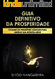 Guia Definitivo da Prosperidade: Domine os Princípios Básicos Para Liberar Sua Riqueza Hoje