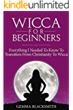 Wicca For Beginners: Everything I Needed To Know To Transition From Christianity To Wicca