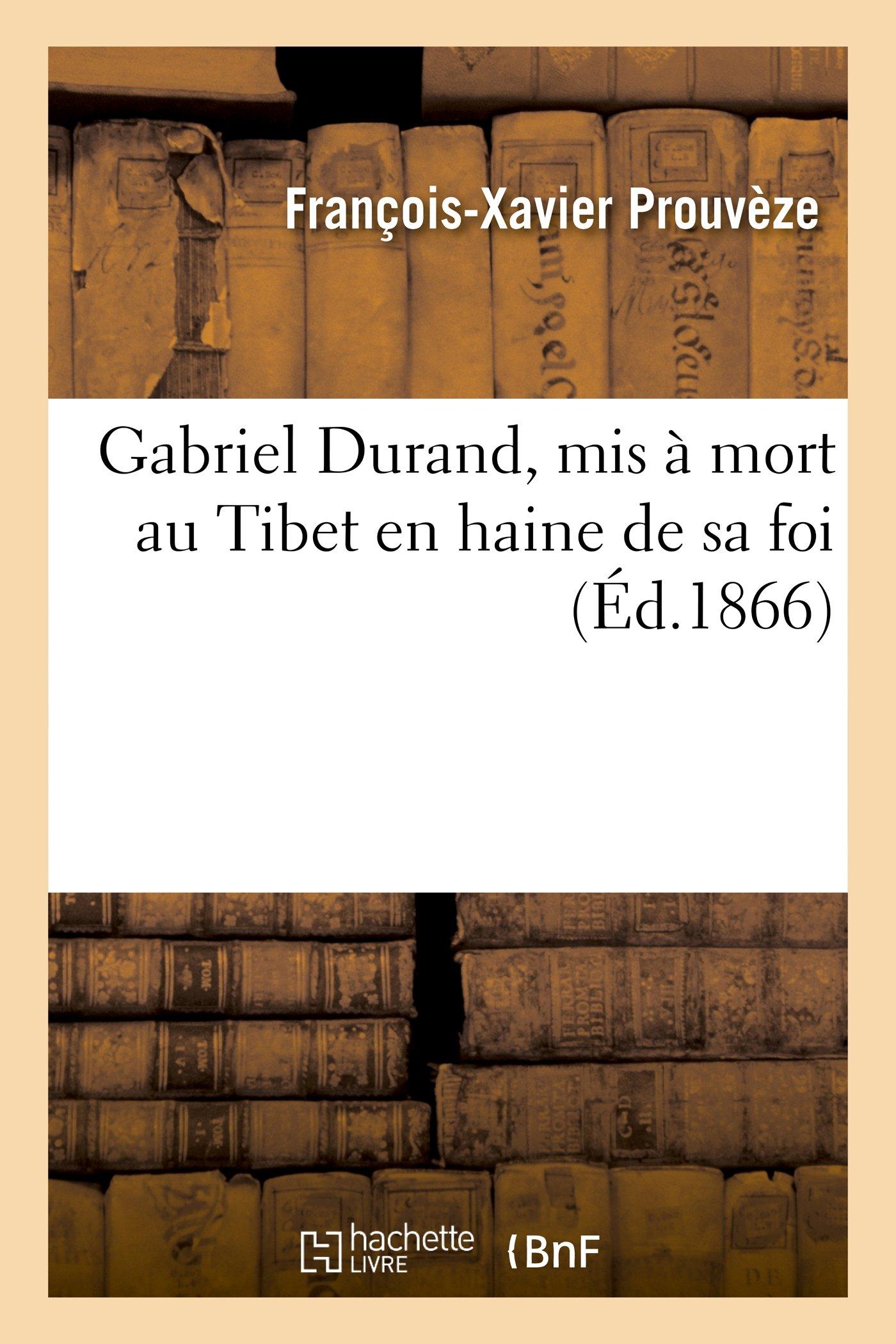 Read Online Gabriel Durand, MIS a Mort Au Thibet En Haine de Sa Foi (Histoire) (French Edition) PDF