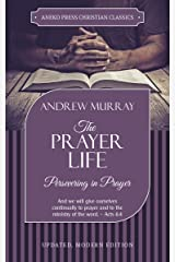 The Prayer Life [Annotated, Updated]: Persevering in Prayer Kindle Edition