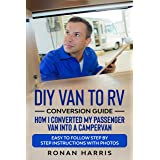 DIY Van to RV Conversion Guide - How I Converted My Passenger Van into A Campervan: Easy to Follow Step by Step Instructions
