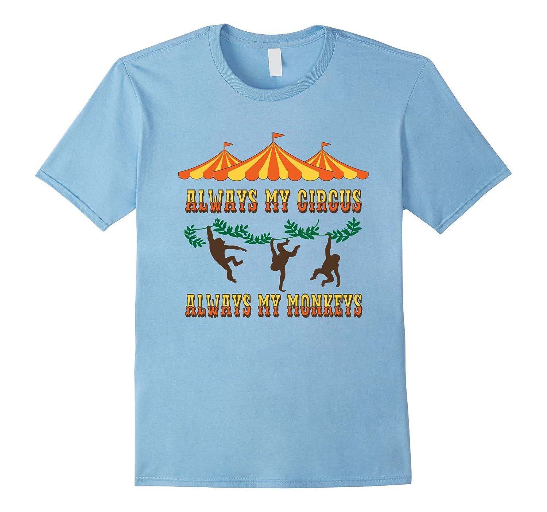 Always My Circus Always My Monkeys t shirt-PL