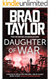Daughter of War: A gripping military thriller from ex-Special Forces Commander Brad Taylor (Taskforce Book 13)