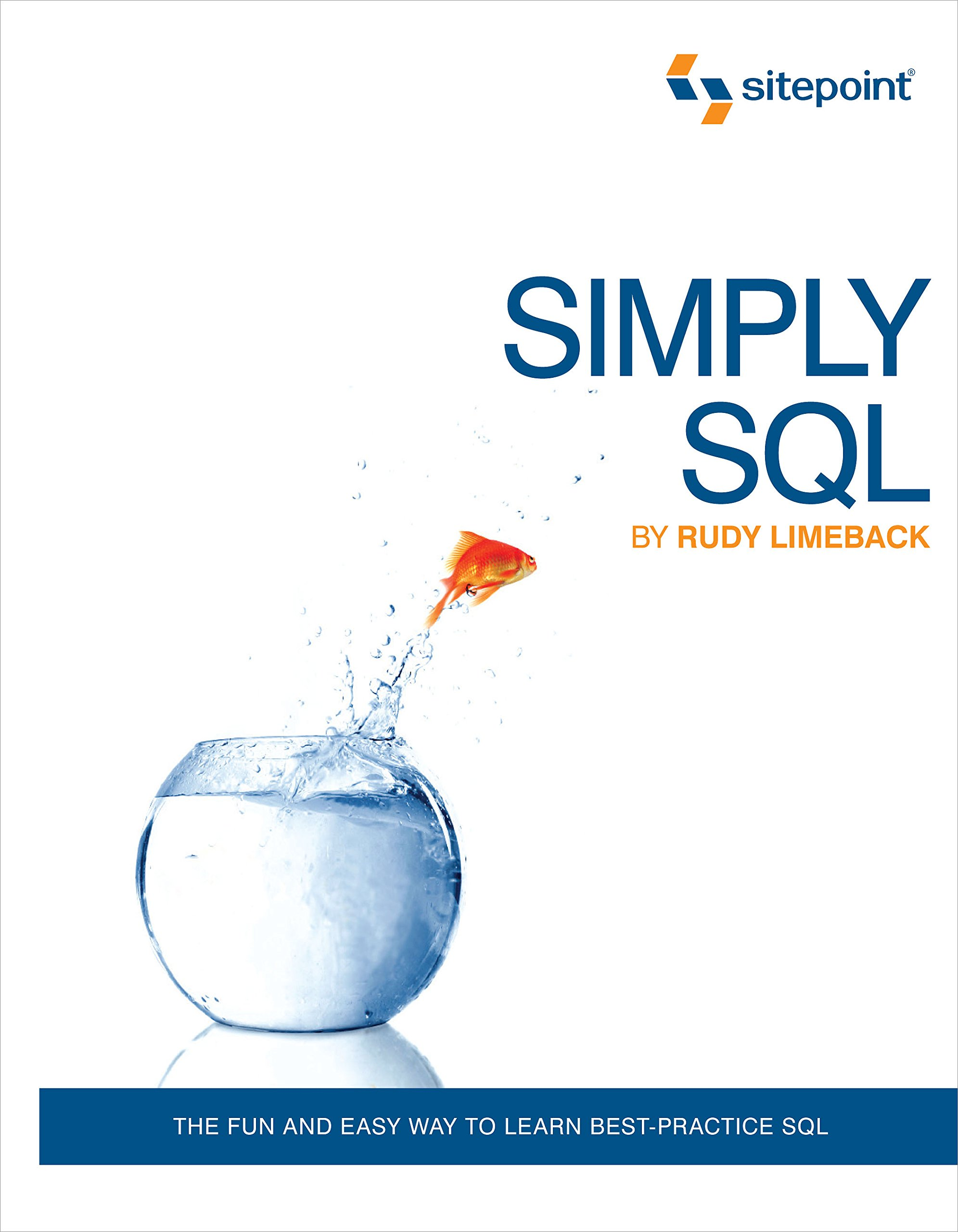 Simply SQL: The Fun and Easy Way to Learn Best-Practice SQL by Brand: SitePoint