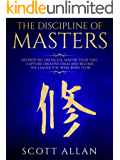 The Discipline of Masters: Destroy Big Obstacles, Master Your Time, Capture Creative Ideas and Become the Leader You…