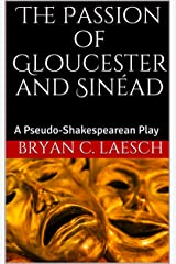 The Passion of Gloucester and Sinéad: A Pseudo-Shakespearean Play Kindle Edition