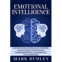 Emotional Intelligence: Unlock the Secrets to Boosting Your EQ, Social Skills, Charisma, Influence and Self Awareness, Including Highly Effective Communication ... Tips for Persuading People (English Edition)