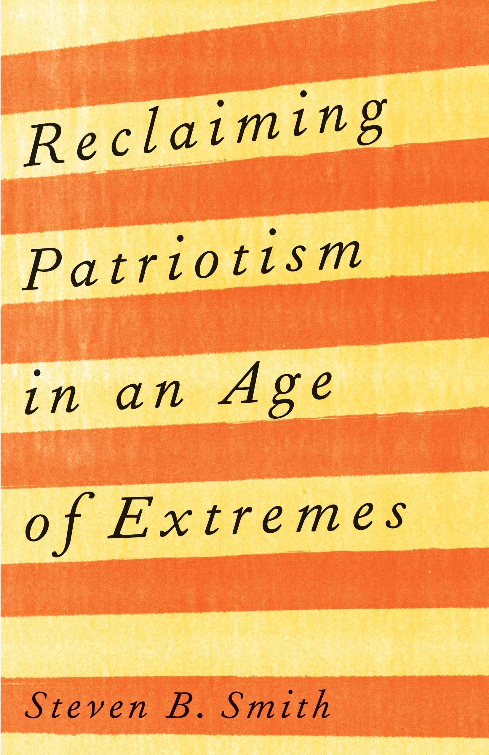 Book Review: 'Reclaiming Patriotism in an Age of Extremes' by Steven B. Smith