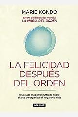 La felicidad después del orden (La magia del orden 2): Una clase magistral ilustrada sobre el arte de organizar el hogar y la vida (Spanish Edition) Kindle Edition