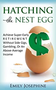 Hatching The Nest Egg: Achieve Super-Early Retirement Without Side Gigs, Gambling, Or An Above-Average Income