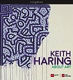 Keith Haring. About art. Catalogo della mostra (Milano, 21 febbraio-18 giugno 2017)