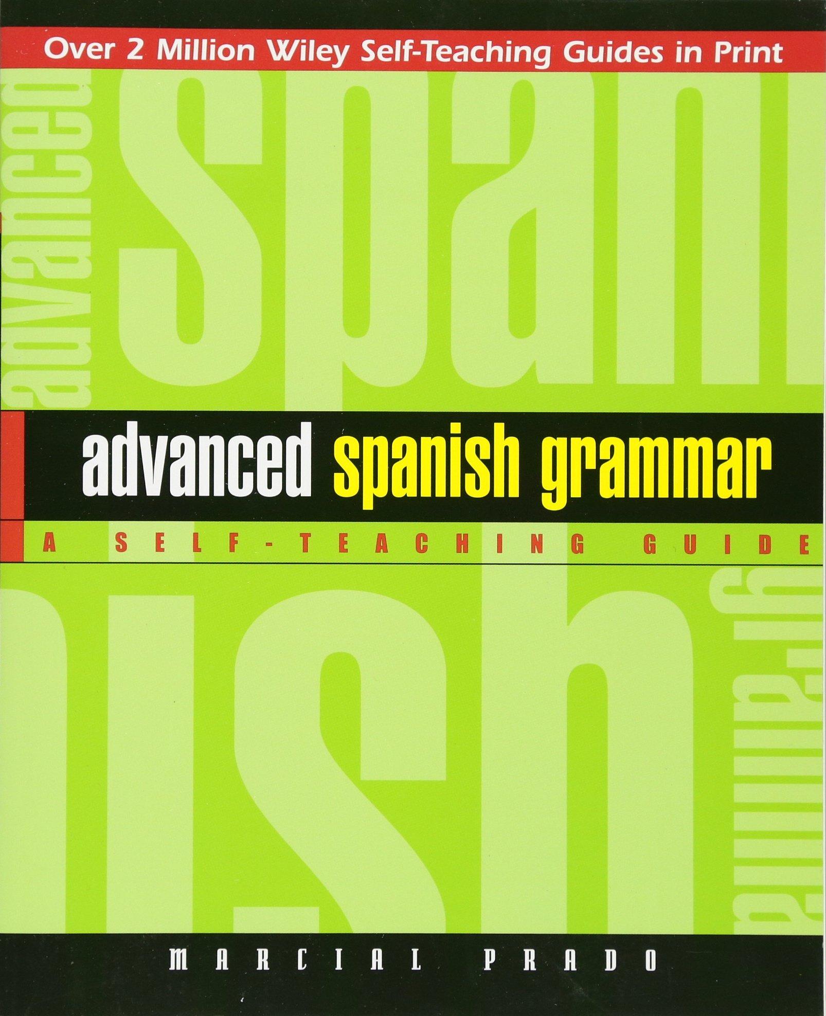 Advanced Spanish Grammar: A Self-Teaching Guide (Wiley Self-Teaching Guides):  Amazon.co.uk: Marcial Prado: 9780471134480: Books