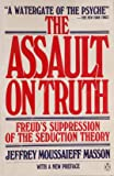 The Assault on Truth: Freud's Suppression of the Seduction Theory