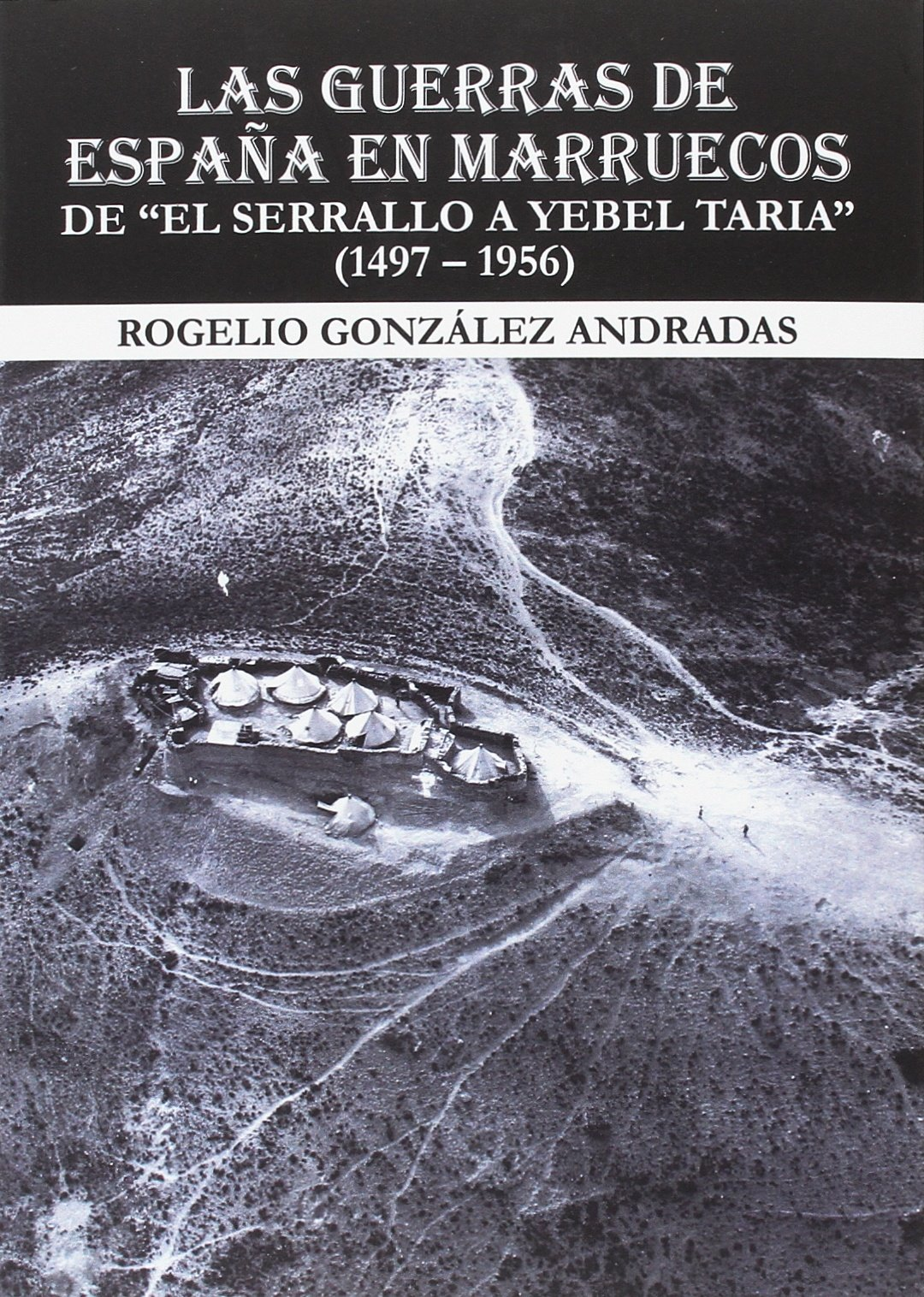 """Las guerras de España en Marruecos De """" El Serrallo a Yebel Taria"""" Historia: Amazon.es: González Andradas, Rogelio: Libros"""