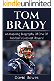 Tom Brady: An inspiring biography of one of football's greatest players!