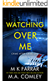 Watching Over Me: A Psychological Thriller (Crime After Crime Book 1)