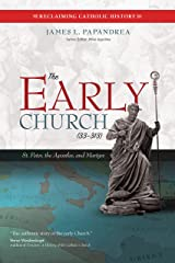 The Early Church (33–313): St. Peter, the Apostles, and Martyrs (Reclaiming Catholic History) Kindle Edition