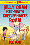 Billy Chan Goes Where the Sheelephants Roam: A Little Book of BIG Choices (Billy the Chimera Hunter 5)