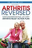 Arthritis Reversed: Groundbreaking 30 Day Arthritis Relief Action Plan (English Edition)