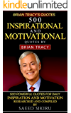 Brian Tracy Quotes: 500 Inspirational and Motivational Quotes by Brian Tracy