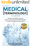 Medical Terminology: Thе Best Illustrated Guide for Health Care Students and Professionals to Learn and Improve Medical Skills