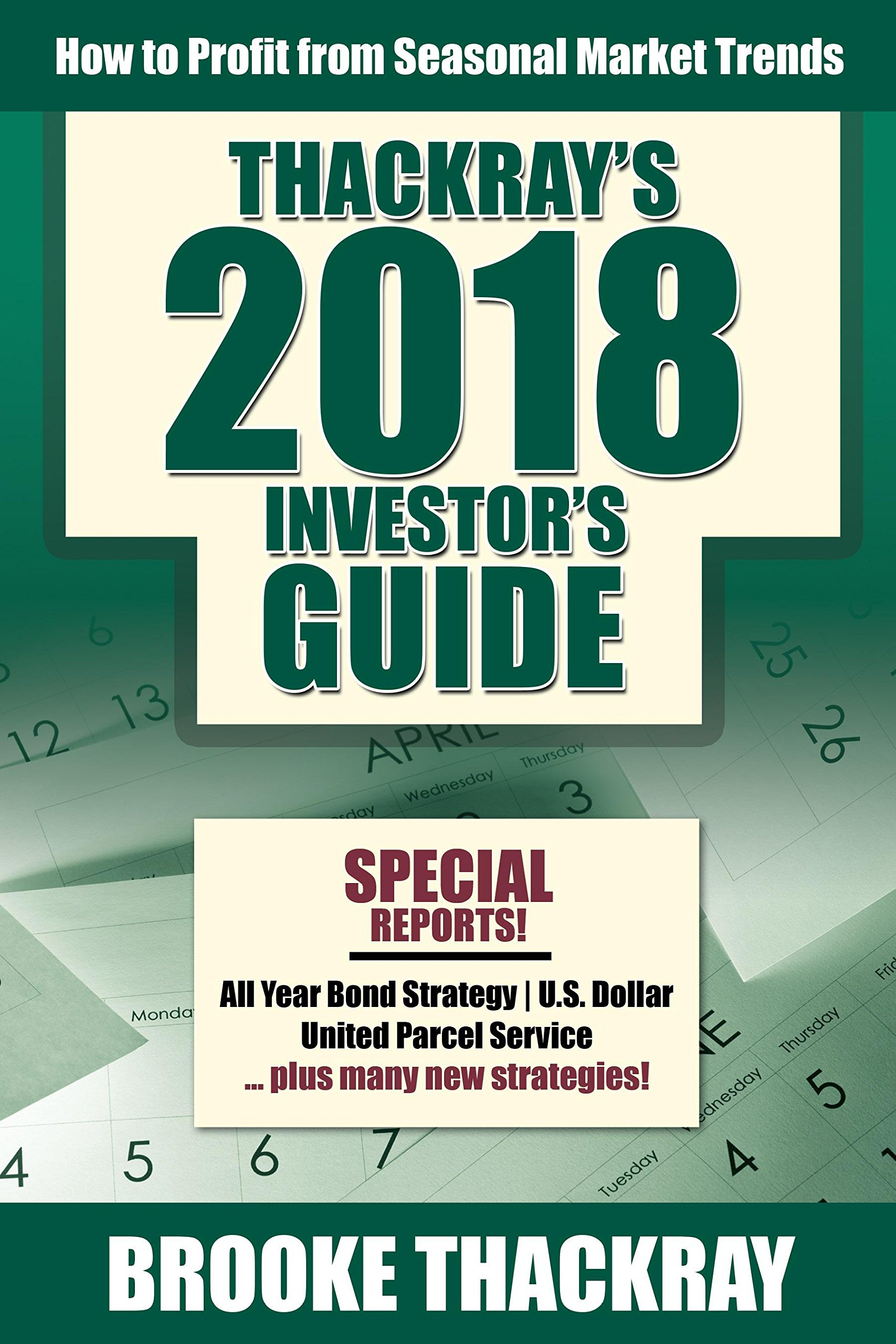 Thackray's 2018 Investor's Guide: How to Profit from Seasonal Market Trends (Thackray's Investor's Guide)
