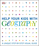 Help Your Kids with Geography: A unique step-by-step visual guide