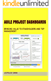 Agile Project Dashboards - Bringing value to Stakeholders and top management (English Edition)
